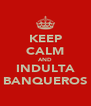 KEEP CALM AND INDULTA BANQUEROS - Personalised Poster A4 size