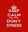 KEEP CALM AND INES DON'T STRESS - Personalised Poster A4 size