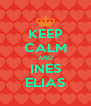 KEEP CALM AND INES ELIAS - Personalised Poster A4 size