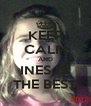 KEEP CALM AND INES IS  THE BEST - Personalised Poster A4 size