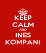 KEEP CALM AND INES KOMPANI - Personalised Poster A4 size