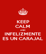 KEEP CALM AND INFELIZMENTE ES UN CARAJAL - Personalised Poster A4 size