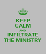 KEEP CALM AND INFILTRATE THE MINISTRY - Personalised Poster A4 size
