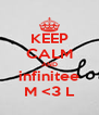 KEEP CALM AND infinitee M <3 L - Personalised Poster A4 size