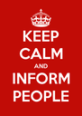 KEEP CALM AND INFORM PEOPLE - Personalised Poster A4 size