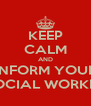 KEEP CALM AND INFORM YOUR SOCIAL WORKER - Personalised Poster A4 size