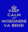 KEEP CALM AND INGEGNERE VA BENE! - Personalised Poster A4 size
