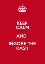 KEEP CALM AND  INGORE THE RASH - Personalised Poster A4 size