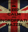 KEEP CALM AND INGROPPATI  MAZZEI - Personalised Poster A4 size