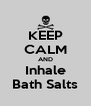 KEEP CALM AND Inhale Bath Salts - Personalised Poster A4 size