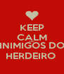 KEEP CALM AND  INIMIGOS DO  HERDEIRO  - Personalised Poster A4 size