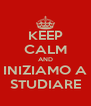 KEEP CALM AND INIZIAMO A STUDIARE - Personalised Poster A4 size