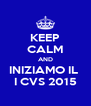 KEEP CALM AND INIZIAMO IL  I CVS 2015 - Personalised Poster A4 size