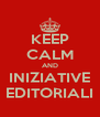 KEEP CALM AND INIZIATIVE EDITORIALI - Personalised Poster A4 size