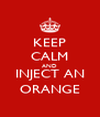 KEEP CALM AND INJECT AN ORANGE - Personalised Poster A4 size