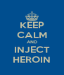 KEEP CALM AND INJECT HEROIN - Personalised Poster A4 size