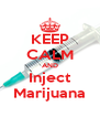 KEEP CALM AND Inject Marijuana - Personalised Poster A4 size