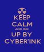 KEEP CALM AND INK UP BY  CYBER'INK - Personalised Poster A4 size