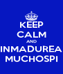 KEEP CALM AND INMADUREA MUCHOSPI - Personalised Poster A4 size