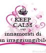 KEEP CALM AND innamorati di un irraggiungibile - Personalised Poster A4 size