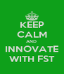 KEEP CALM AND  INNOVATE WITH FST - Personalised Poster A4 size