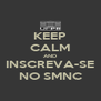 KEEP CALM AND INSCREVA-SE NO SMNC - Personalised Poster A4 size