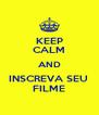 KEEP CALM AND INSCREVA SEU  FILME - Personalised Poster A4 size