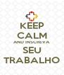 KEEP CALM AND INSCREVA SEU TRABALHO - Personalised Poster A4 size