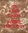 KEEP CALM AND INSERT THE COIN - Personalised Poster A4 size