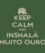 KEEP CALM AND INSHALÁ MUITO OURO - Personalised Poster A4 size