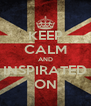 KEEP CALM AND INSPIRATED ON - Personalised Poster A4 size