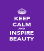 KEEP CALM AND INSPIRE BEAUTY - Personalised Poster A4 size