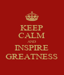 KEEP CALM AND INSPIRE GREATNESS - Personalised Poster A4 size