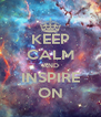 KEEP CALM AND INSPIRE ON - Personalised Poster A4 size