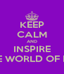 KEEP CALM AND INSPIRE OTHERS THROUGH THE WORLD OF POSITIVE PAGEANTRY - Personalised Poster A4 size