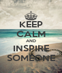 KEEP CALM AND INSPIRE SOMEONE - Personalised Poster A4 size