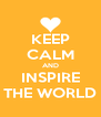 KEEP CALM AND INSPIRE THE WORLD - Personalised Poster A4 size