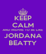 KEEP CALM AND INSPIRE TO BE LIKE JORDANA BEATTY - Personalised Poster A4 size
