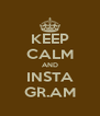 KEEP CALM AND INSTA GR.AM - Personalised Poster A4 size