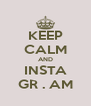 KEEP CALM AND INSTA GR . AM - Personalised Poster A4 size