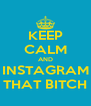 KEEP CALM AND INSTAGRAM THAT BITCH - Personalised Poster A4 size