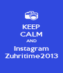KEEP CALM AND Instagram Zuhritime2013 - Personalised Poster A4 size