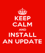 KEEP CALM AND INSTALL AN UPDATE - Personalised Poster A4 size