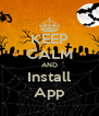 KEEP CALM AND Install App - Personalised Poster A4 size
