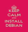 KEEP CALM AND INSTALL DEBIAN - Personalised Poster A4 size