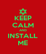 KEEP CALM AND INSTALL ME - Personalised Poster A4 size