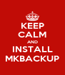 KEEP CALM AND INSTALL MKBACKUP - Personalised Poster A4 size