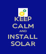 KEEP CALM AND INSTALL SOLAR - Personalised Poster A4 size
