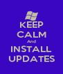 KEEP CALM And INSTALL UPDATES - Personalised Poster A4 size