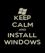 KEEP CALM AND INSTALL WINDOWS - Personalised Poster A4 size